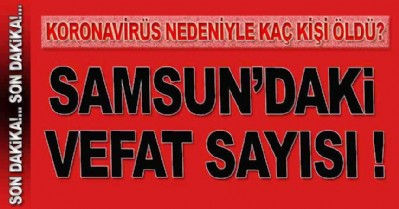 Samsun'da Covit-19 vefat sayısı açıklandı